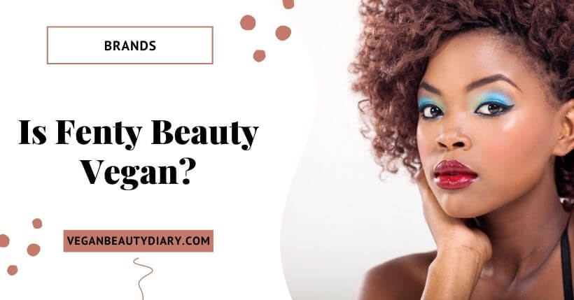 Fenty Beauty Vegan Product List {2020}